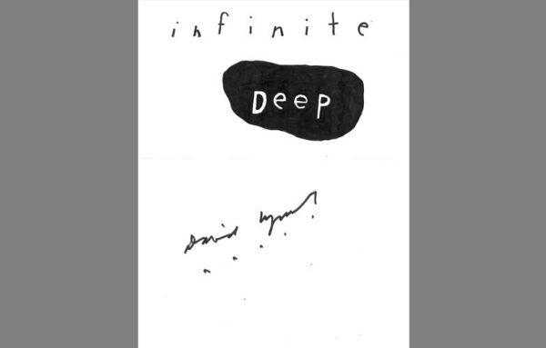 Infinite Deep by David Lynch